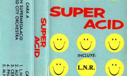Super Acid: mi primer disco fue… una mierdaca